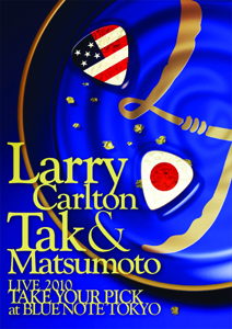 Larry Carlton & Tak Matsumoto Live 2010 Take Your Pick at Blue Note Tokyo