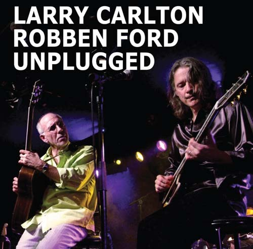 Larry Carlton and Robben Ford Unplugged