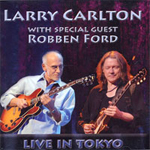 Live In Tokyo - Larry Carlton with special guest Robben Ford