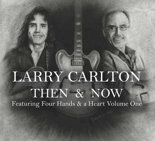 "Larry Carlton ""Then & Now Featuring Four Hands & A Heart Volume One"